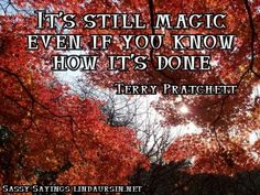 It's still magic... Sassy Sayings http://lindaursin.net #quotes #sassysayings