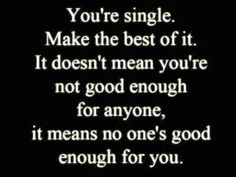 hate when people complain about being single. live by this instead.