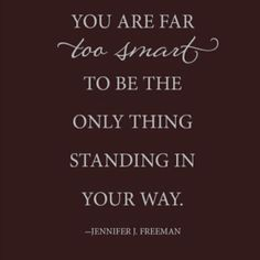 You are far too ________ to be the only thing standing in your way!