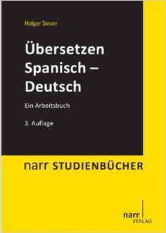Übersetzen Spanisch - Deutsch : ein Arbeitsbuch / Holger Siever Edición 3., durchges. und aktualisierte Aufl. - Tübingen : Narr, 2013