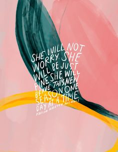 She will not worry. She will be just fine...                      – Morgan Harper Nichols