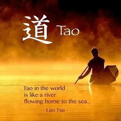 The tao is a river flowing to the sea. Lao Tzu Quotes, Wisdom Quotes, Taoism Quotes, Zen Quotes, Qoutes, Qigong, Eastern Philosophy, Tao Te Ching, World Religions