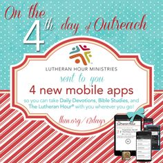 On the 4th day of Outreach, LHM sent to you: 4 mobile apps so you can take Daily Devotions, Bible Studies, and The Lutheran Hour with you wherever you go. http://www.lhm.org/12days/default.asp#4