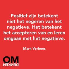 """#OmDenken """"Positief zijn betekent niet het negeren van het negatieve. Het betekent het accepteren van en leren omgaan met het negatieve."""" ~Mark #Verhees"""
