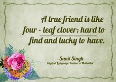 A good friend is like  four - leaf clover; hard to  find and lucky to have. Improve English Speaking, Learn English, Friends Are Like, True Friends, Have A Great Sunday, Friendship Day Quotes, Thought Of The Day, Leaf Clover, Hard To Find