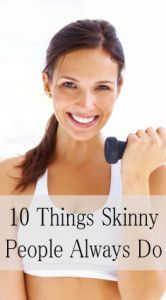 10 things skinny people always do