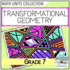 Grade 7 Math Unit - Geometry: Transformational Geometry (Location and Movement)