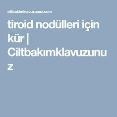 tiroid nodülleri için kür   Ciltbakımklavuzunuz