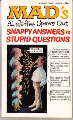 mad's al jaffee spews out snappy answers to stupid questions Mad Magazine, People Magazine, Magazine Covers, Used Books, Books To Read, My Books, Hard To Find Books, Mad World, You Mad