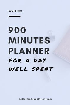 One Thing You Need When You Don't Have Time to Write - Letters in Translation | You have a busy day and have no time to write, which is your favorite thing to do. You need to work on your time management because you already have 900 minutes+ a day to spend on things you love to do! Here's the 900 Minutes Planner for you. Try it for free!