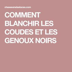COMMENT BLANCHIR LES COUDES ET LES GENOUX NOIRS