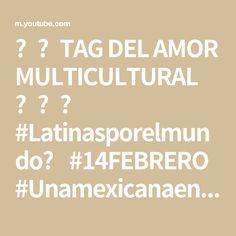 ❤️TAG DEL AMOR MULTICULTURAL ❤️🌎 #Latinasporelmundo #14FEBRERO #UnamexicanaenIrlanda 8 HISTORIAS - YouTube Youtube, Amor, Ireland, Youtubers, Youtube Movies