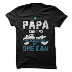 PAPA can't FIX MOTORCYCLE T Shirts, Hoodies, Sweatshirts - #cool t shirts #hoodie sweatshirts. GET YOURS => https://www.sunfrog.com/Automotive/PAPA-CANT-FIX-MOTORCYCLE.html?60505