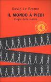 Il mondo a piedi    Elogio della marcia         Di David Le Breton, E. Dornetti