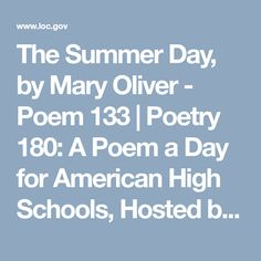 The Summer Day, by Mary Oliver - Poem 133   Poetry 180: A Poem a Day for American High Schools, Hosted by Billy Collins, U.S. Poet Laureate, 2001-2003 (Poetry and Literature, Library of Congress)