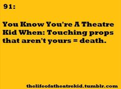 Haha, watching none theatre kids on tour and they start touching stuff.... Me jumping up and down screaming behind them
