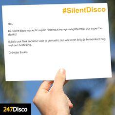 Hoi,  De silent disco was echt super! Helemaal een geslaagd feestje, dus super bedankt!!  Ik heb ook flink reclame voor je gemaakt, dus wie weet krijg je binnenkort nog wel een bestelling.  Groetjes Saskia