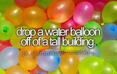 Bucket List | Drop a Water Balloon Off of a Tall Building