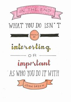 What you do isn't nearly as interesting or important as who you do it with.