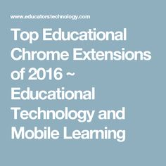 Top Educational Chrome Extensions of 2016 ~ Educational Technology and Mobile Learning