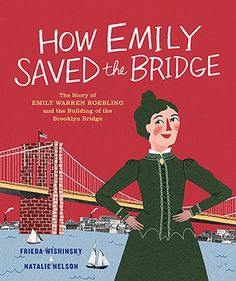 How Emily Saved The Bridge: The Story Of Emily Warren Roebl...