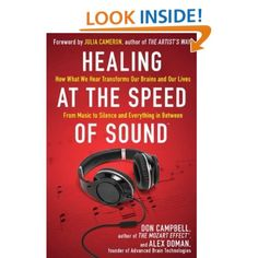 Healing at the speed of sound : how what we hear transforms our brains and our lives : [from music to silence and everything in between] / Don Campbell and Alex Doman ; [foreword by Julia Cameron]. Mozart Effect, Julia Cameron, The Artist's Way, Medicine Book, Speed Of Sound, Reading Levels, Mindfulness Meditation, Alternative Medicine, Have Time