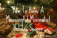 How To Have A Meaningful Minimalist Holiday Season