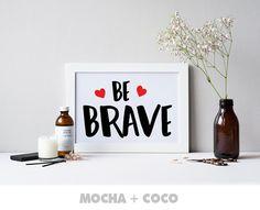 Be Brave Print Poster Motivation Love Kichen by MochaAndCoco
