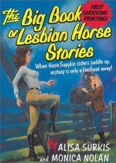 The big book of Lesbian Horse Stories... i honestly dont know what to say.. was i supposed to get this guide book when i came out? was i supposed to get a pony too? i thought it was a toaster.. hell i didnt get that either..