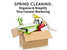 SPRING CLEANING: Organize & Simplify Your Content Marketing!