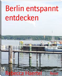 Rebecca Haertel: Berlin entspannt entdecken