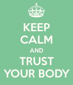 """Keep Calm and Trust Your Body,"" words for pregnant and birthing mamas."