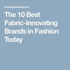 The 10 Best Fabric-Innovating Brands in Fashion Today The 10, Fashion Today, Science, Fabric, Tuesday, Woman, Tejido, Tela, Cloths