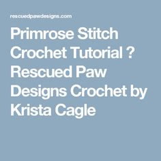 Primrose Stitch Crochet Tutorial ⋆ Rescued Paw Designs Crochet by Krista Cagle
