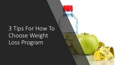 3 Tips For How To Choose Weight Loss Program