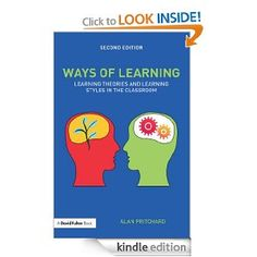 """Ways of Learning: Learning Theories and Learning Styles in the Classroom"" by Alan Pritchard. Provides greater insight into what is currently known about the processes of learning and about individual learning preferences, teachers are able to provide even better learning situations which are even more likely to lead to effective learning."