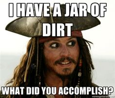 He has a jar of dirt, what have you accomplished?