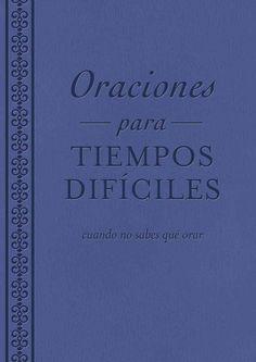 Oraciones para tiempos dificiles / Prayers for Difficult Times: Cuando no sabes que orar / When You Do Not Know W...