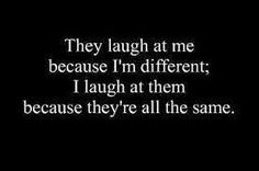 """""""The laugh at me."""" I like this quote, but I think that people mostly laugh at us because we play Zombie in the middle of P. <<< That could contribute ; Words Quotes, Wise Words, Me Quotes, Funny Quotes, Sayings, Don't Care Quotes, Qoutes, Goth Quotes, Great Quotes"""