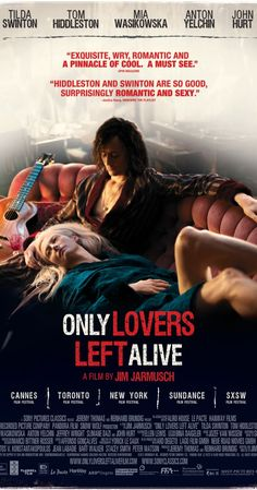 Directed by Jim Jarmusch.  With Tilda Swinton, Tom Hiddleston, Mia Wasikowska, John Hurt. A depressed musician reunites with his lover, though their romance - which has already endured several centuries - is disrupted by the arrival of uncontrollable younger sister.