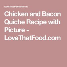 Chicken and Bacon Quiche Recipe with Picture - LoveThatFood.com