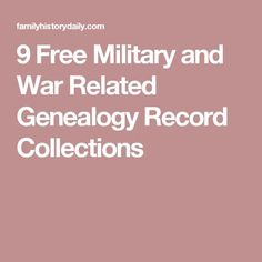 9 Free Military and War Related Genealogy Record Collections