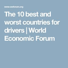 The 10 best and worst countries for drivers | World Economic Forum