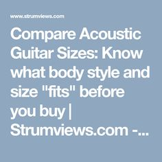 "Compare Acoustic Guitar Sizes: Know what  body style and size ""fits"" before you buy 