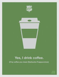 Truth and Lies funny posters - Humor series - Chicquero Graphic Design - I drink Coffee - Starbucks Frappuccinos 2 I Drink Coffee, Real Coffee, My Coffee, Starbucks Coffee, Coffee Frappuccino, Coffee Time, Tea Time, Truth And Lies, Funny Posters