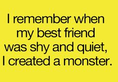 your the lovable kind of monster havilah! but i mean its so TRUE!