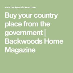 Buy your country place from the government | Backwoods Home Magazine