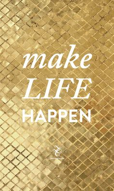 Gorgeous shimmer Gold 'Make Life Happen' quote iphone wallpaper phone background lock screen