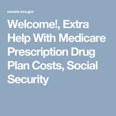 Welcome!, Extra Help With Medicare Prescription Drug Plan Costs, Social Security