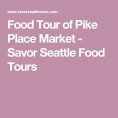 Food Tour of Pike Place Market  - Savor Seattle Food Tours